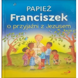 Papież Franciszek  o przyjaźni z Jezusem